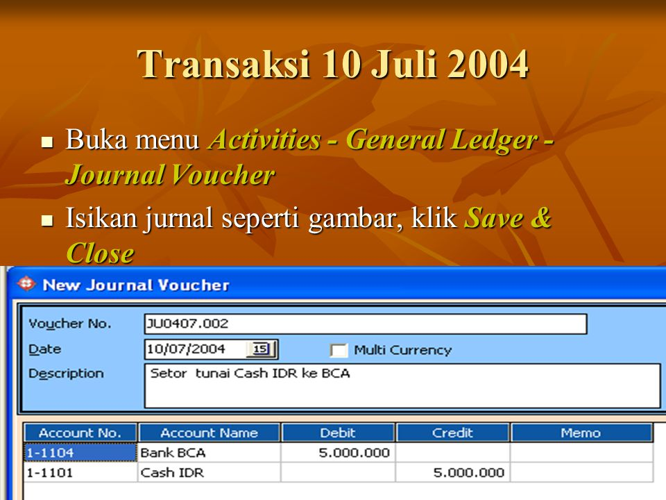 Transaksi 10 Juli 2004 Buka menu Activities - General Ledger - Journal Voucher.