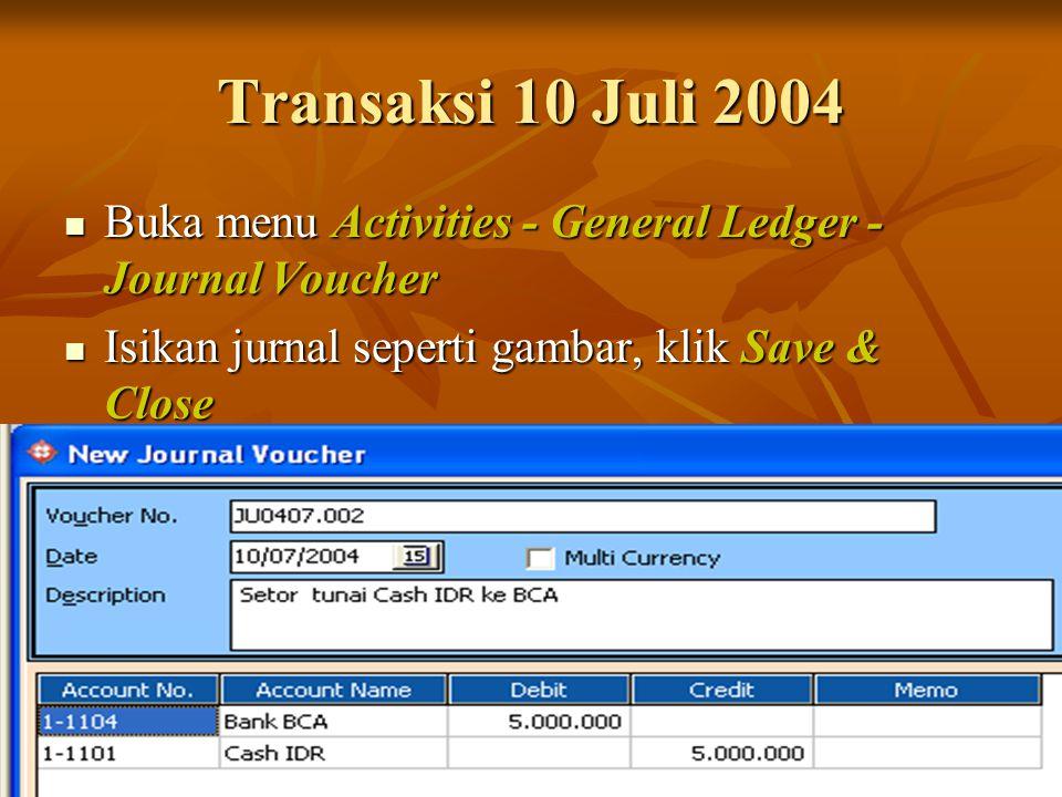 Transaksi 10 Juli 2004 Buka menu Activities - General Ledger - Journal Voucher.