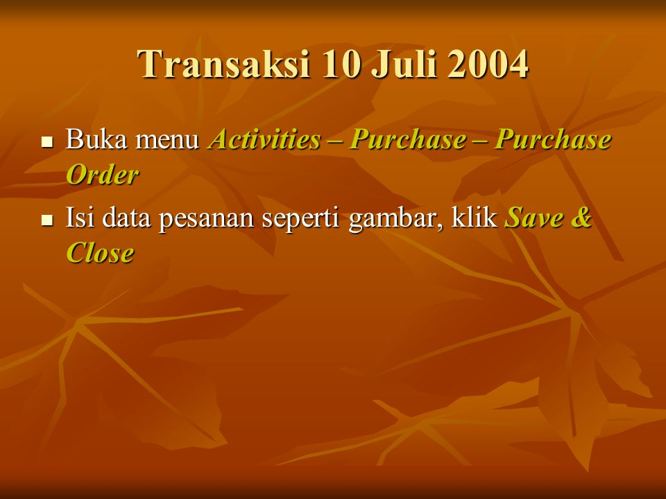 Transaksi 10 Juli 2004 Buka menu Activities – Purchase – Purchase Order.