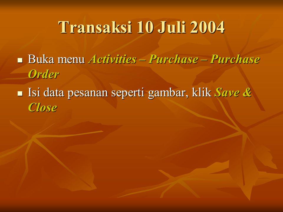Transaksi 10 Juli 2004 Buka menu Activities – Purchase – Purchase Order.