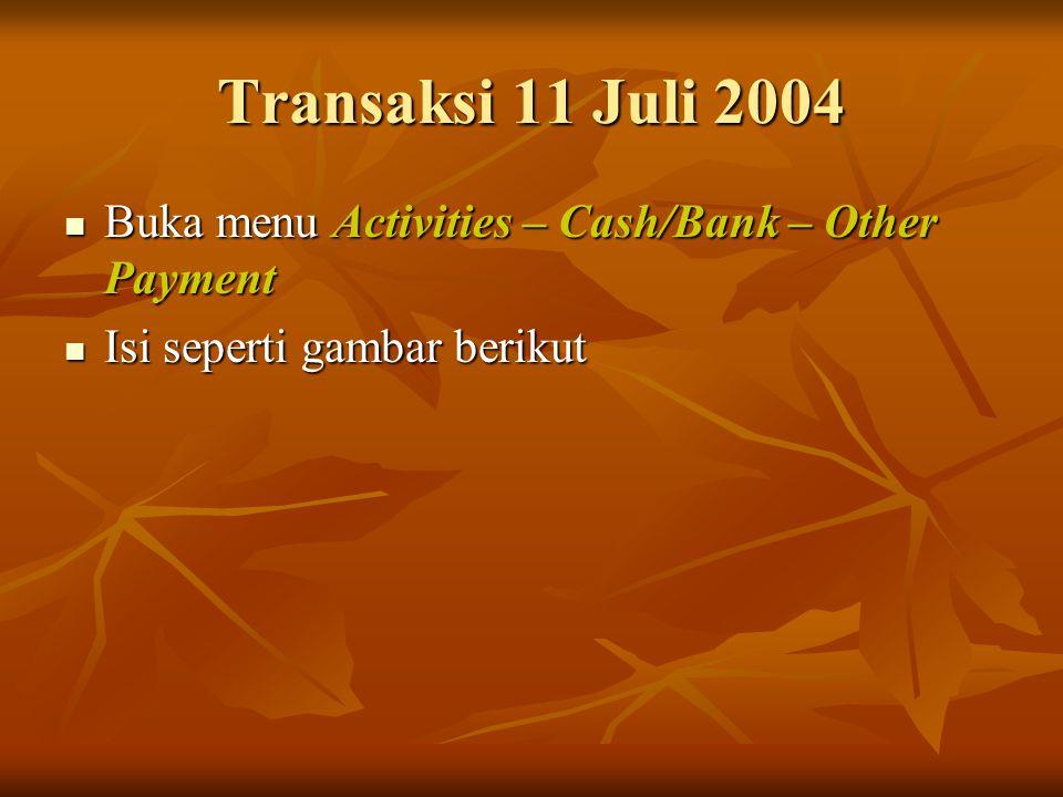 Transaksi 11 Juli 2004 Buka menu Activities – Cash/Bank – Other Payment Isi seperti gambar berikut