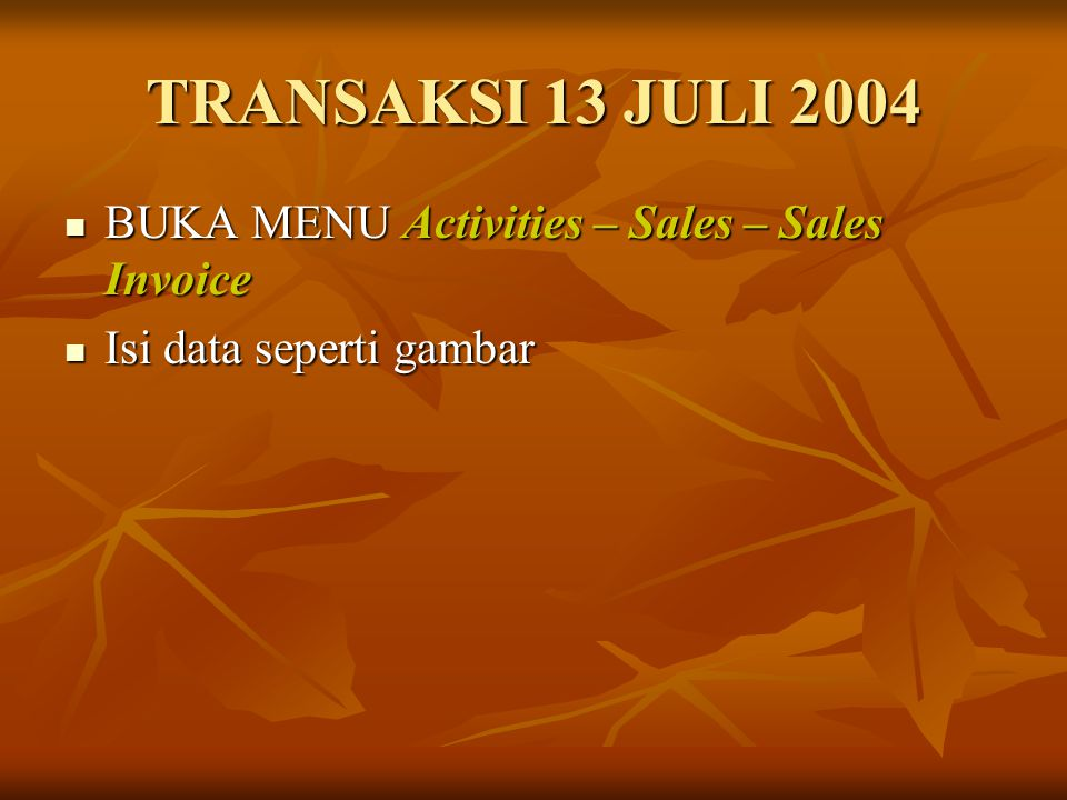 TRANSAKSI 13 JULI 2004 BUKA MENU Activities – Sales – Sales Invoice
