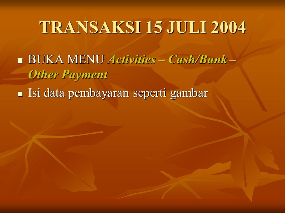TRANSAKSI 15 JULI 2004 BUKA MENU Activities – Cash/Bank – Other Payment.
