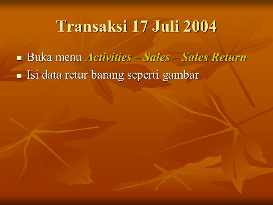 Transaksi 17 Juli 2004 Buka menu Activities – Sales – Sales Return