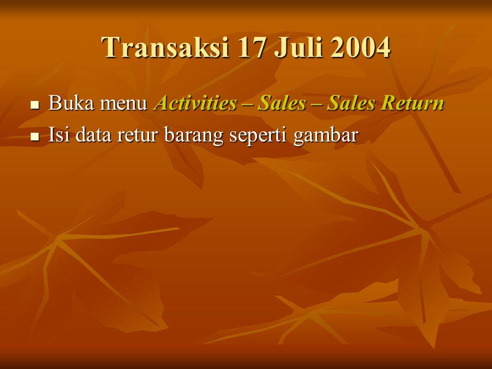 Transaksi 17 Juli 2004 Buka menu Activities – Sales – Sales Return