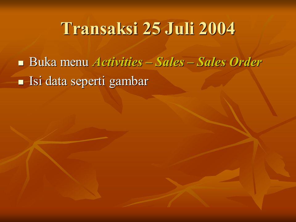 Transaksi 25 Juli 2004 Buka menu Activities – Sales – Sales Order