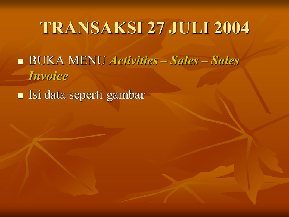 TRANSAKSI 27 JULI 2004 BUKA MENU Activities – Sales – Sales Invoice