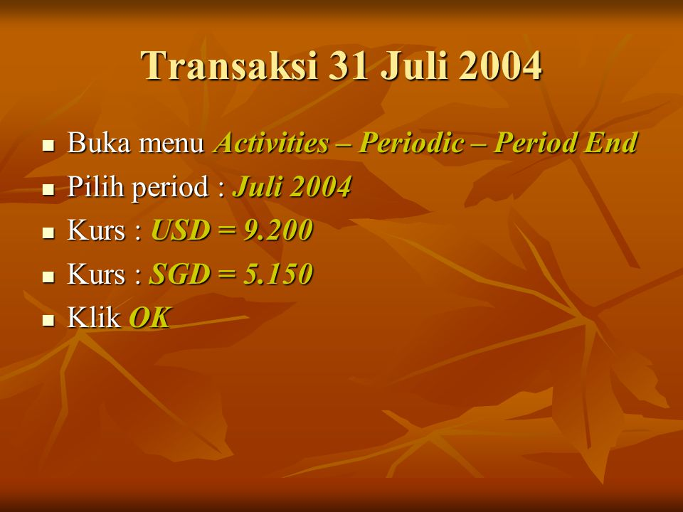 Transaksi 31 Juli 2004 Buka menu Activities – Periodic – Period End