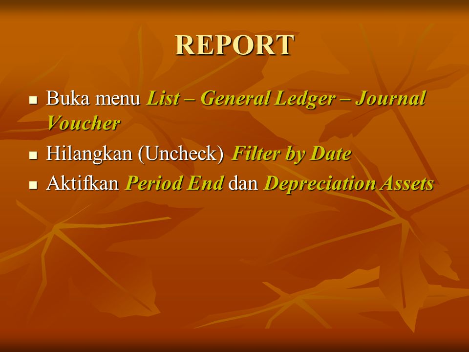 REPORT Buka menu List – General Ledger – Journal Voucher