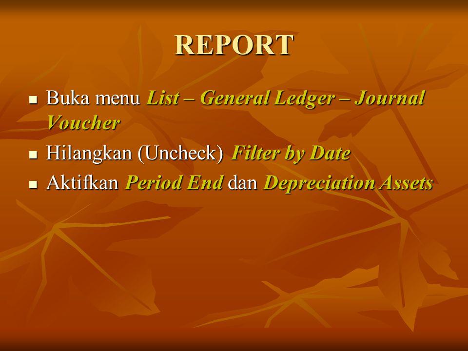 REPORT Buka menu List – General Ledger – Journal Voucher