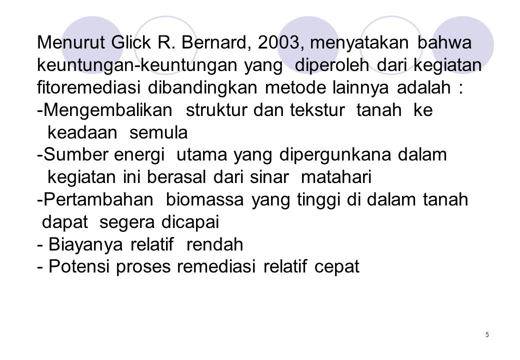 Menurut Glick R. Bernard, 2003, menyatakan bahwa keuntungan-keuntungan yang diperoleh dari kegiatan fitoremediasi dibandingkan metode lainnya adalah :