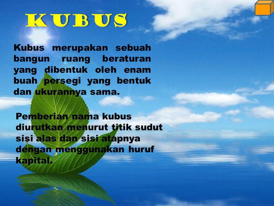 KUBUS Kubus merupakan sebuah bangun ruang beraturan yang dibentuk oleh enam buah persegi yang bentuk dan ukurannya sama.