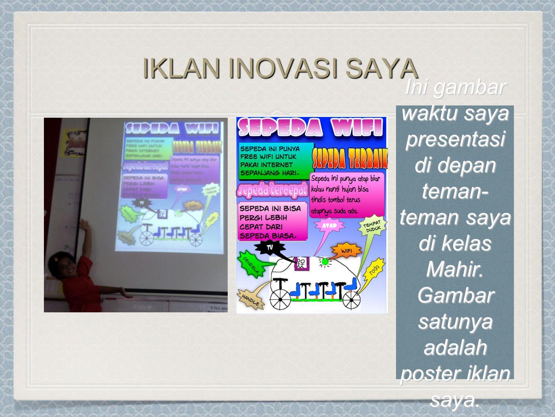 IKLAN INOVASI SAYA Ini gambar waktu saya presentasi di depan teman-teman saya di kelas Mahir.