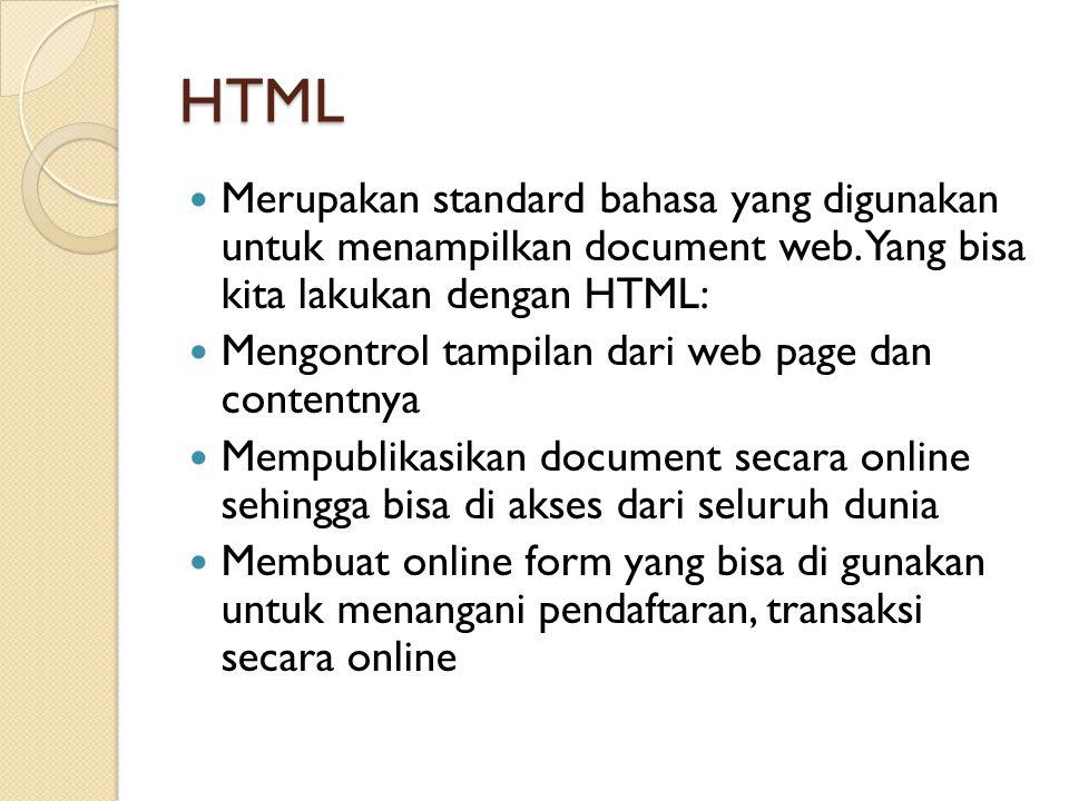 HTML Merupakan standard bahasa yang digunakan untuk menampilkan document web. Yang bisa kita lakukan dengan HTML: