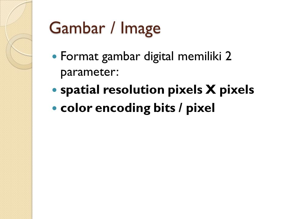 Gambar / Image Format gambar digital memiliki 2 parameter: