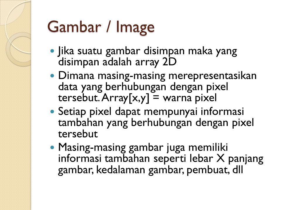 Gambar / Image Jika suatu gambar disimpan maka yang disimpan adalah array 2D.