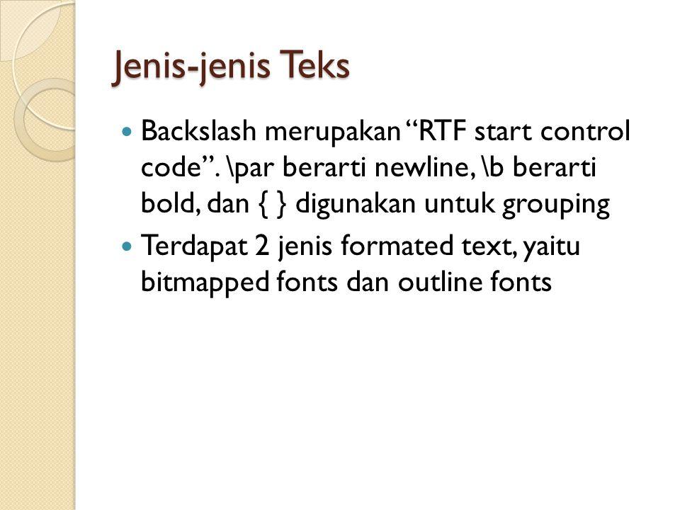 Jenis-jenis Teks Backslash merupakan RTF start control code . \par berarti newline, \b berarti bold, dan { } digunakan untuk grouping.