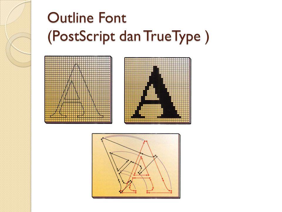 Outline Font (PostScript dan TrueType )
