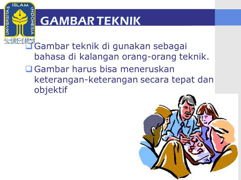 GAMBAR TEKNIK Gambar teknik di gunakan sebagai bahasa di kalangan orang-orang teknik.