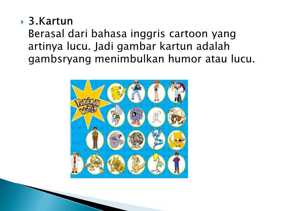 3. Kartun Berasal dari bahasa inggris cartoon yang artinya lucu