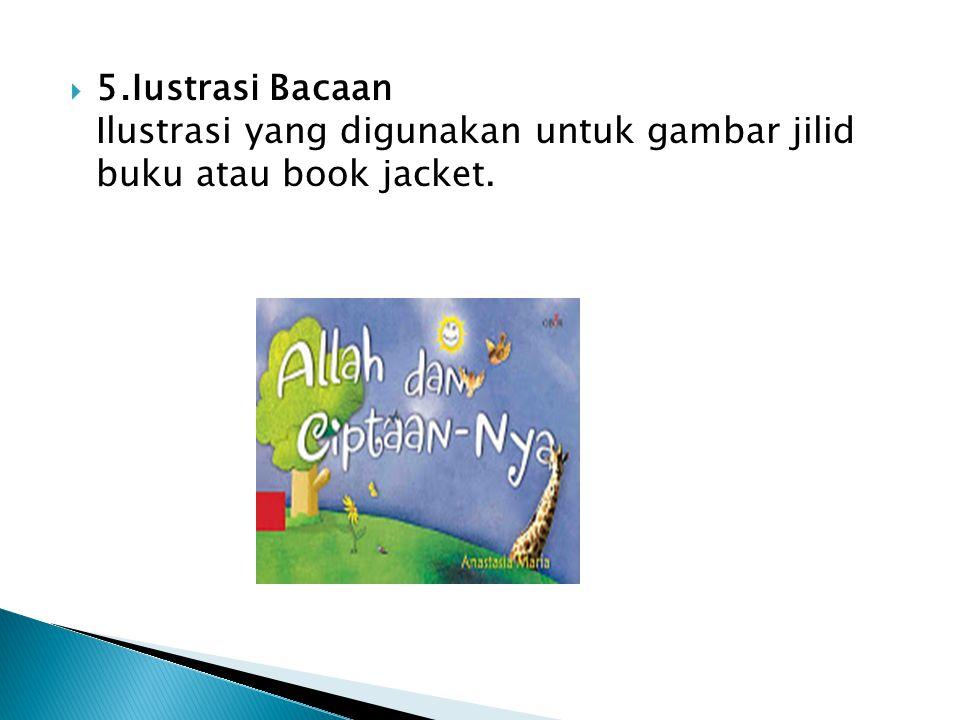 5.Iustrasi Bacaan Ilustrasi yang digunakan untuk gambar jilid buku atau book jacket.
