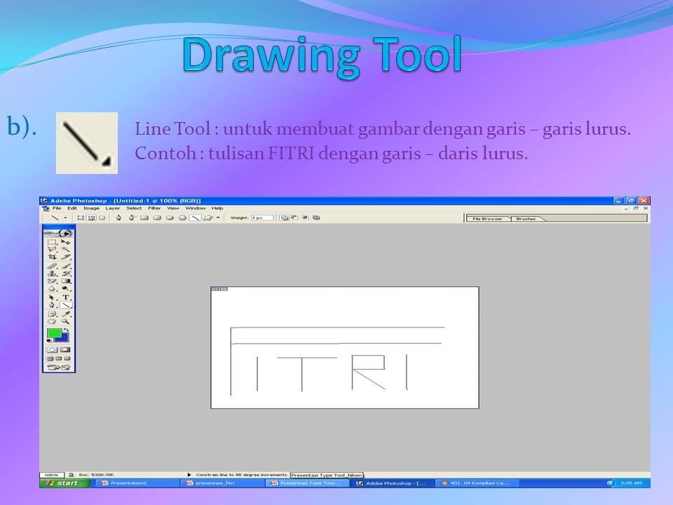 Drawing Tool b). Line Tool : untuk membuat gambar dengan garis – garis lurus.