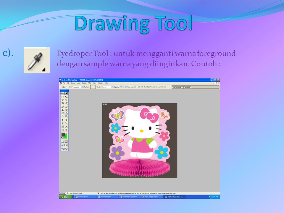 Drawing Tool c). Eyedroper Tool : untuk mengganti warna foreground dengan sample warna yang diinginkan.