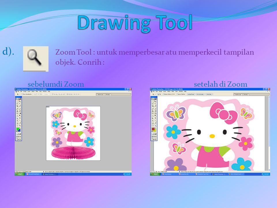 Drawing Tool d). Zoom Tool : untuk memperbesar atu memperkecil tampilan objek.