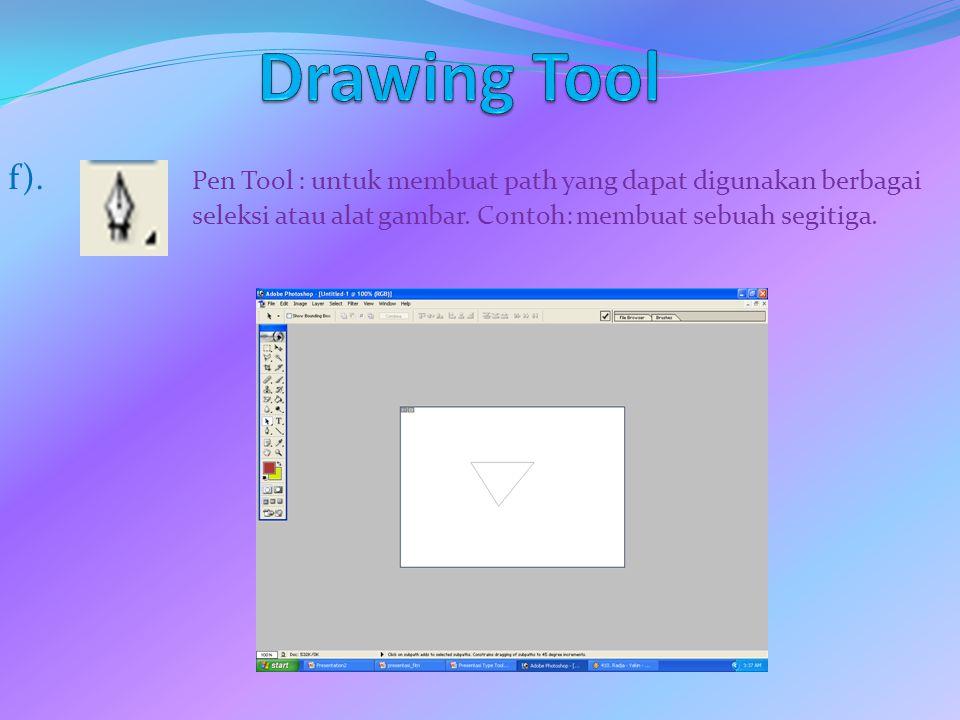 Drawing Tool f). Pen Tool : untuk membuat path yang dapat digunakan berbagai seleksi atau alat gambar.
