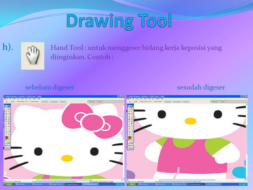 Drawing Tool h). Hand Tool : untuk menggeser bidang kerja keposisi yang diinginkan.