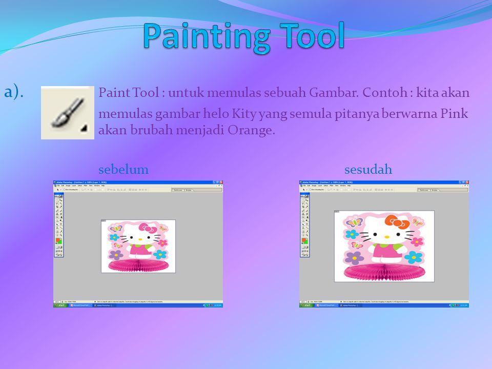Painting Tool a). Paint Tool : untuk memulas sebuah Gambar. Contoh : kita akan.