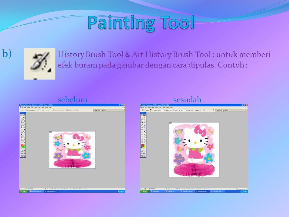 Painting Tool b) History Brush Tool & Art History Brush Tool : untuk memberi efek buram pada gambar dengan cara dipulas. Contoh :