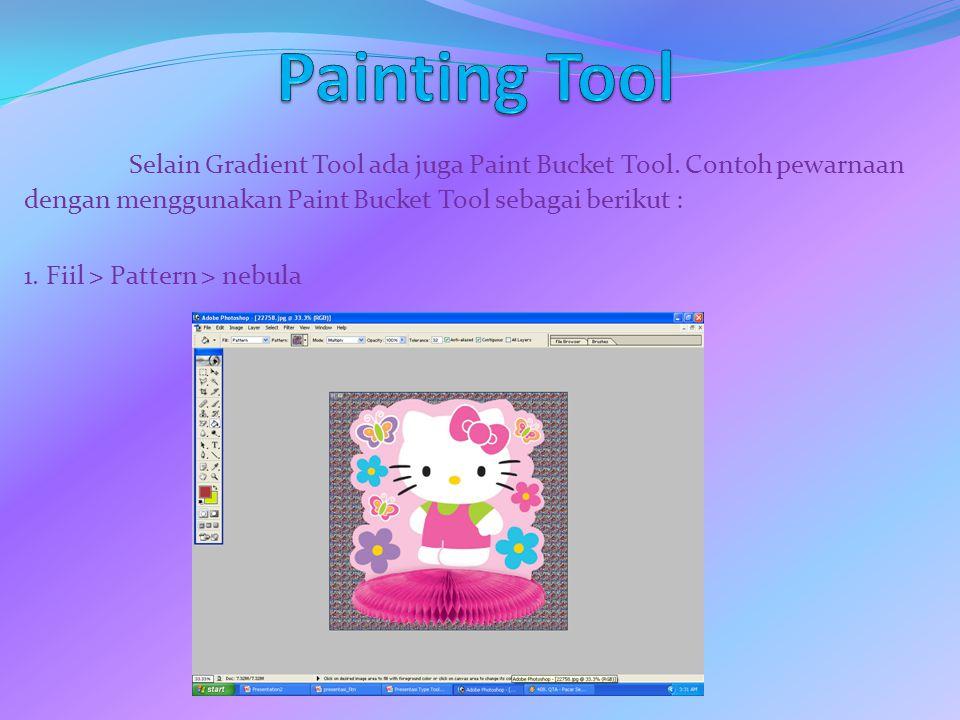 Painting Tool Selain Gradient Tool ada juga Paint Bucket Tool. Contoh pewarnaan dengan menggunakan Paint Bucket Tool sebagai berikut :