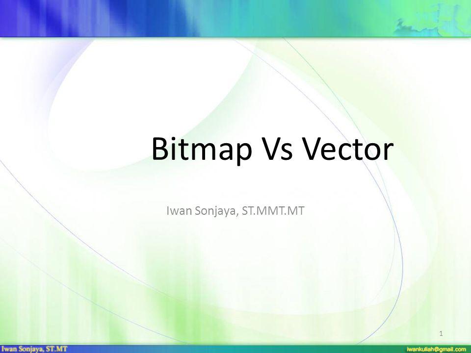Bitmap Vs Vector Iwan Sonjaya, ST.MMT.MT
