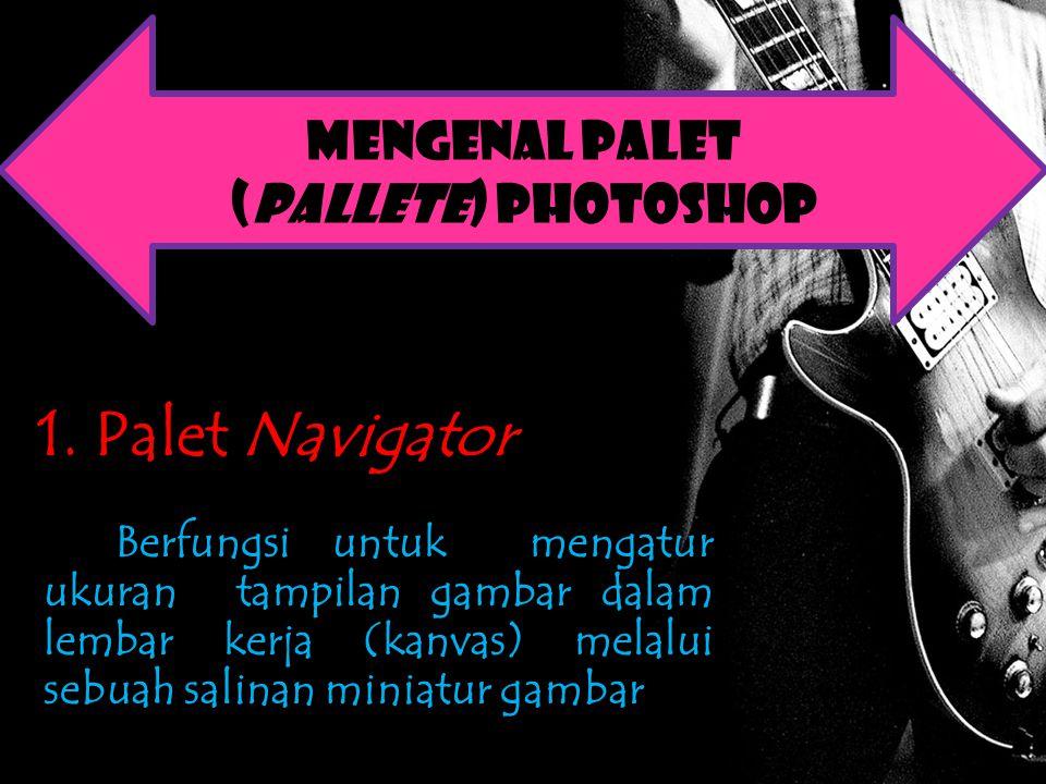 1. Palet Navigator Mengenal Palet (Pallete) photoshop