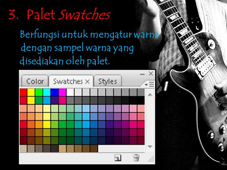 3. Palet Swatches Berfungsi untuk mengatur warna