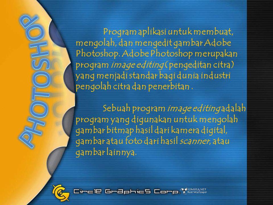 Program aplikasi untuk membuat, mengolah, dan mengedit gambar Adobe Photoshop. Adobe Photoshop merupakan program image editing (pengeditan citra) yang menjadi standar bagi dunia industri pengolah citra dan penerbitan .