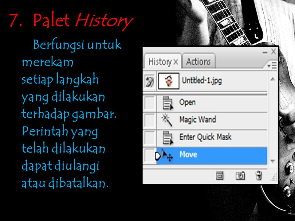 7. Palet History Berfungsi untuk merekam setiap langkah yang dilakukan