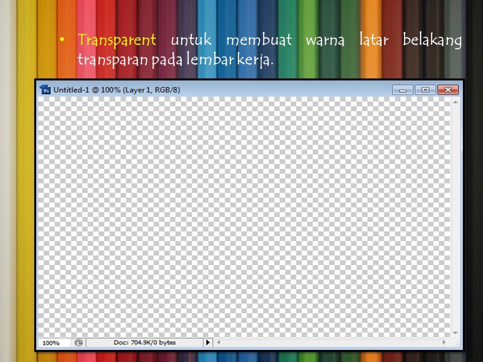 Transparent untuk membuat warna latar belakang transparan pada lembar kerja.