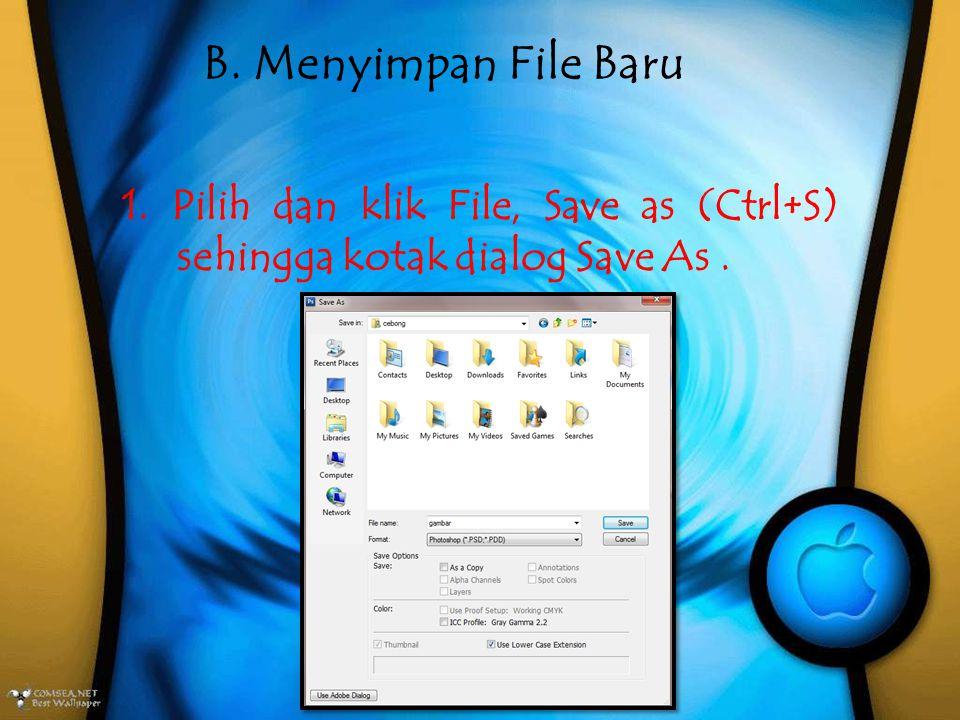 B. Menyimpan File Baru 1. Pilih dan klik File, Save as (Ctrl+S) sehingga kotak dialog Save As .