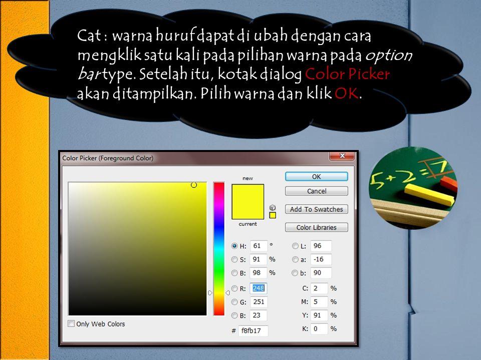Cat : warna huruf dapat di ubah dengan cara mengklik satu kali pada pilihan warna pada option bar type.