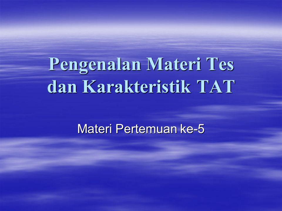 Pengenalan Materi Tes dan Karakteristik TAT