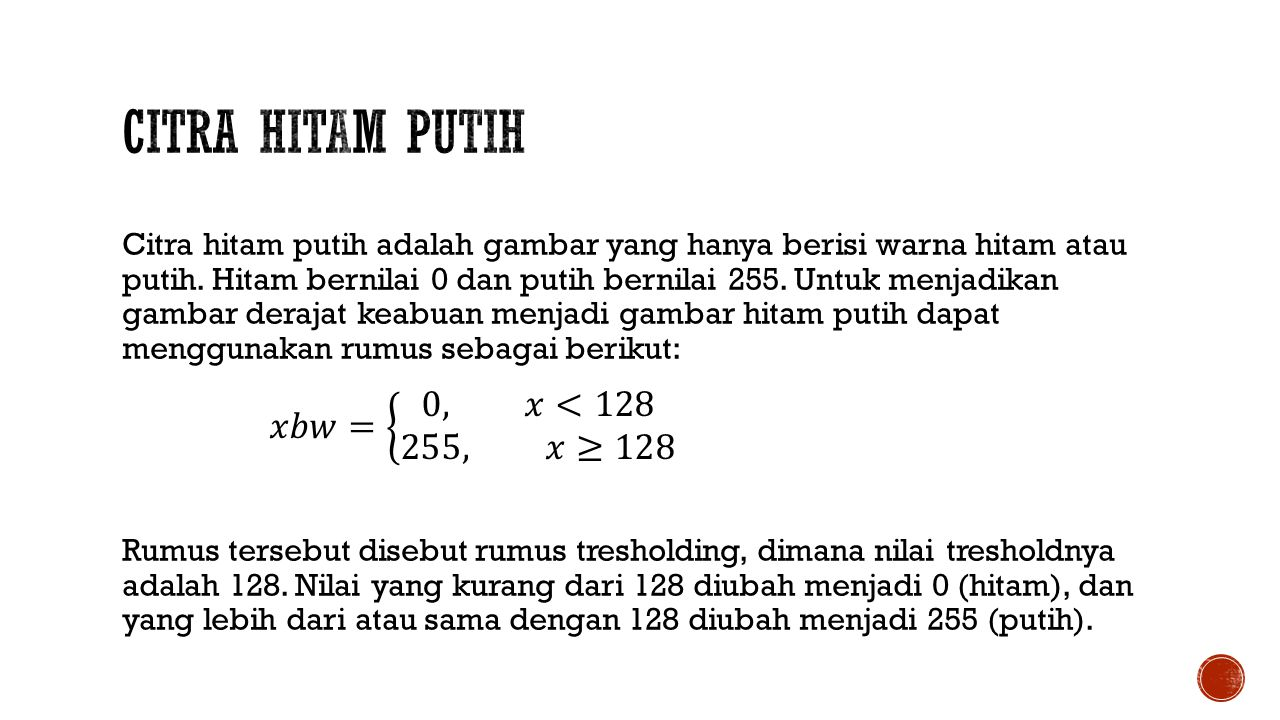 Citra Hitam Putih 𝑥𝑏𝑤= 0, 𝑥<128 &255, 𝑥≥128