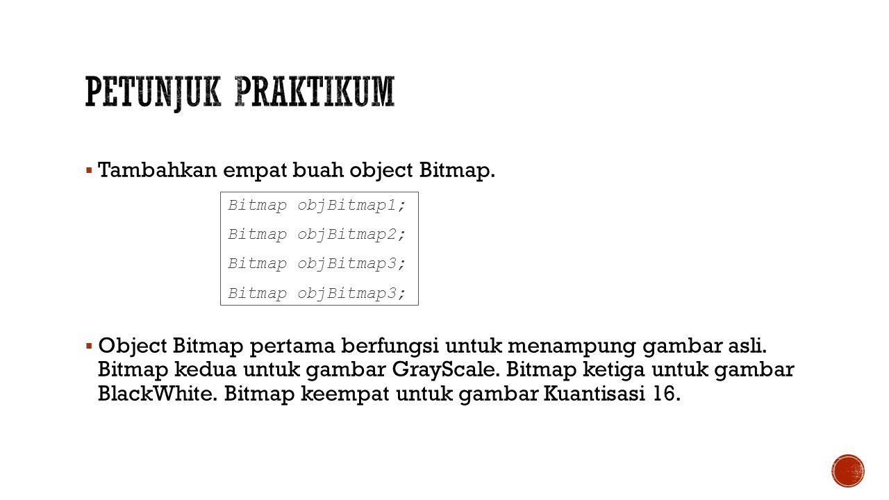 Petunjuk Praktikum Tambahkan empat buah object Bitmap.
