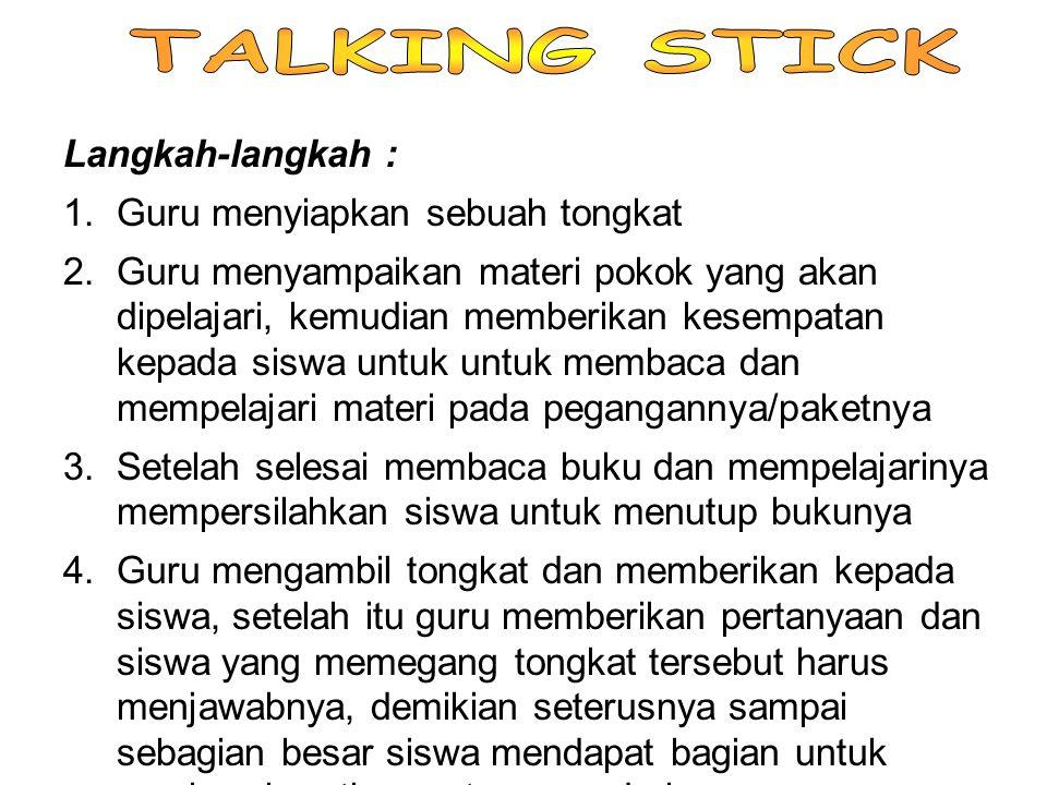 TALKING STICK Langkah-langkah : Guru menyiapkan sebuah tongkat