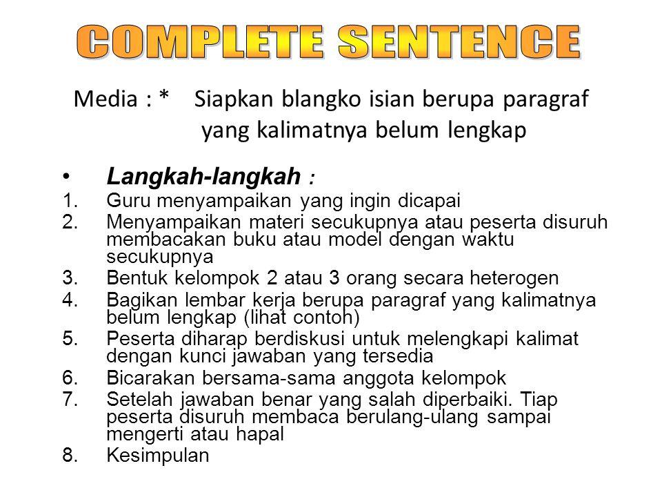 COMPLETE SENTENCE Media : * Siapkan blangko isian berupa paragraf yang kalimatnya belum lengkap.