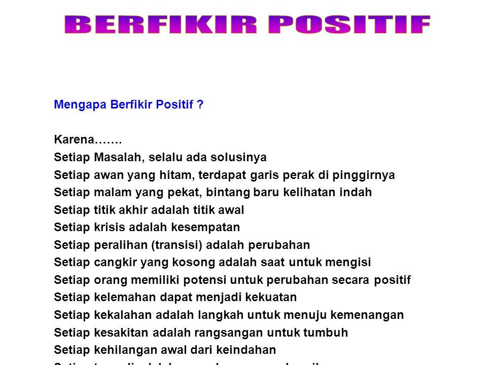 BERFIKIR POSITIF Mengapa Berfikir Positif Karena…….