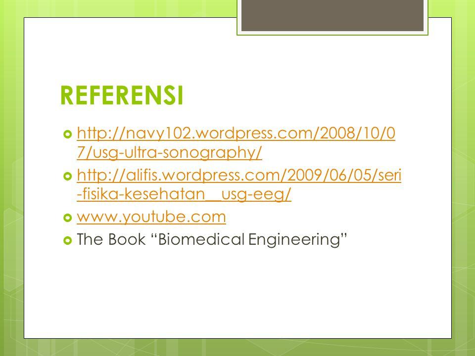 REFERENSI http://navy102.wordpress.com/2008/10/07/usg-ultra-sonography/ http://alifis.wordpress.com/2009/06/05/seri-fisika-kesehatan__usg-eeg/