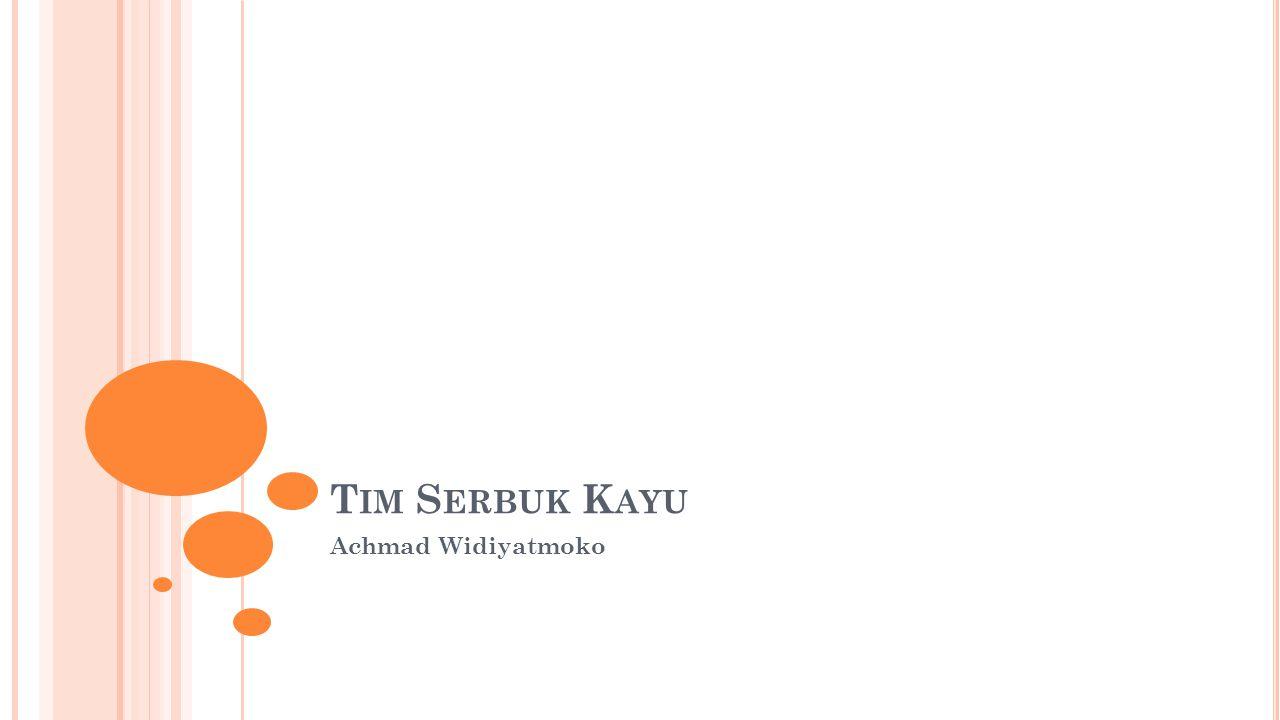 Tim Serbuk Kayu Achmad Widiyatmoko