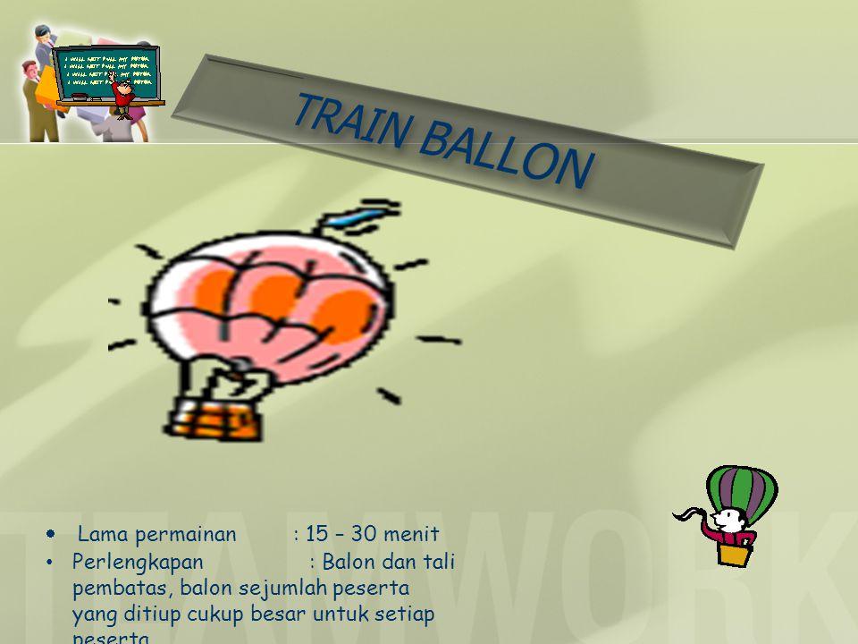 TRAIN BALLON Lama permainan : 15 – 30 menit